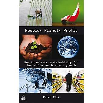 People Planet Profit How to Embrace Sustainability for Innovation and Business Growth par Fisk et Peter