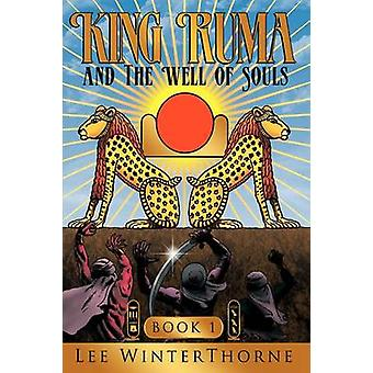 King Ruma and The Well of Souls Book I by WinterThorne & Lee