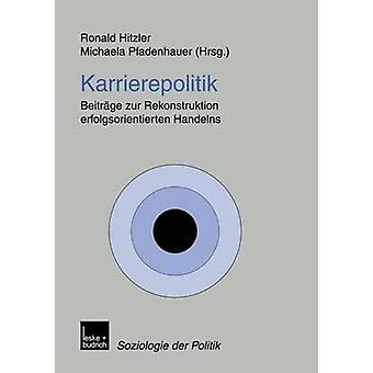 Karrierepolitik  Beitrge zur Rekonstruktion erfolgsorientierten Handelns by Hitzler & Ronald