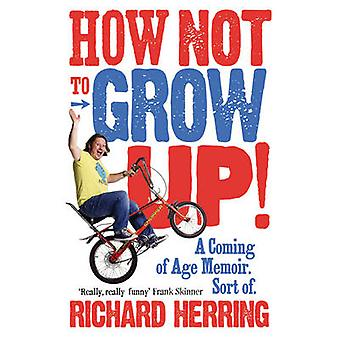 Hvordan ikke å vokse opp - en kommer av alder Memoir. Slags. av Richard Herri
