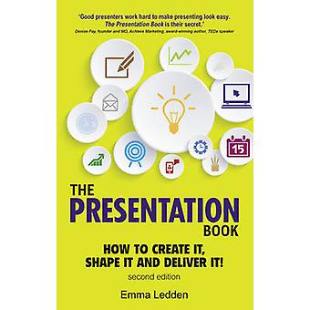 The Presentation Book - How to Create it - Shape it and Deliver it! Im