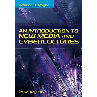 An Introduction to New Media and Cybercultures by Pramod K. Nayar - 9