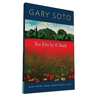 You Kiss by Th' Book - New Poems from Shakespeare's Line by Gary Soto