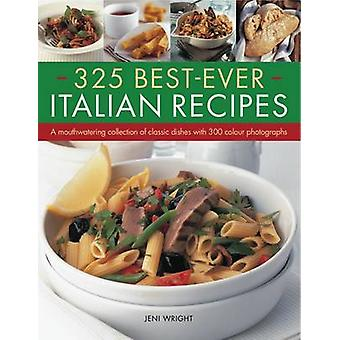 325 Best-ever Italian Recipes - A Mouthwatering Collection of Classic