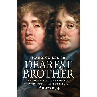 Dearest Brother - Lauderdale - Tweeddale and Scottish Politics - 1660-
