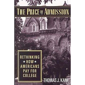 The Price of Admission - Rethinking How Americans Pay for College by T