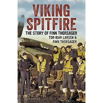 Viking Spitfire - The Story of Finn Thorsager by Tor Idar Larsen - Fin