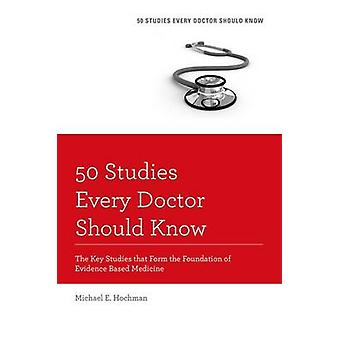 50 Studien, die jeder Arzt kennen sollten überarbeitete Ausgabe von Michael E. Hochman