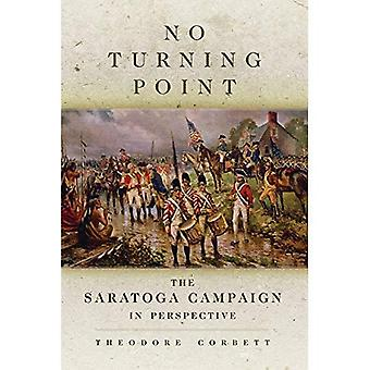 No Turning Point: The Saratoga Campaign in Perspective (Campaigns and Commanders)