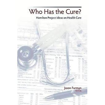 Who Has the Cure?: Hamilton Project Ideas on Health Care