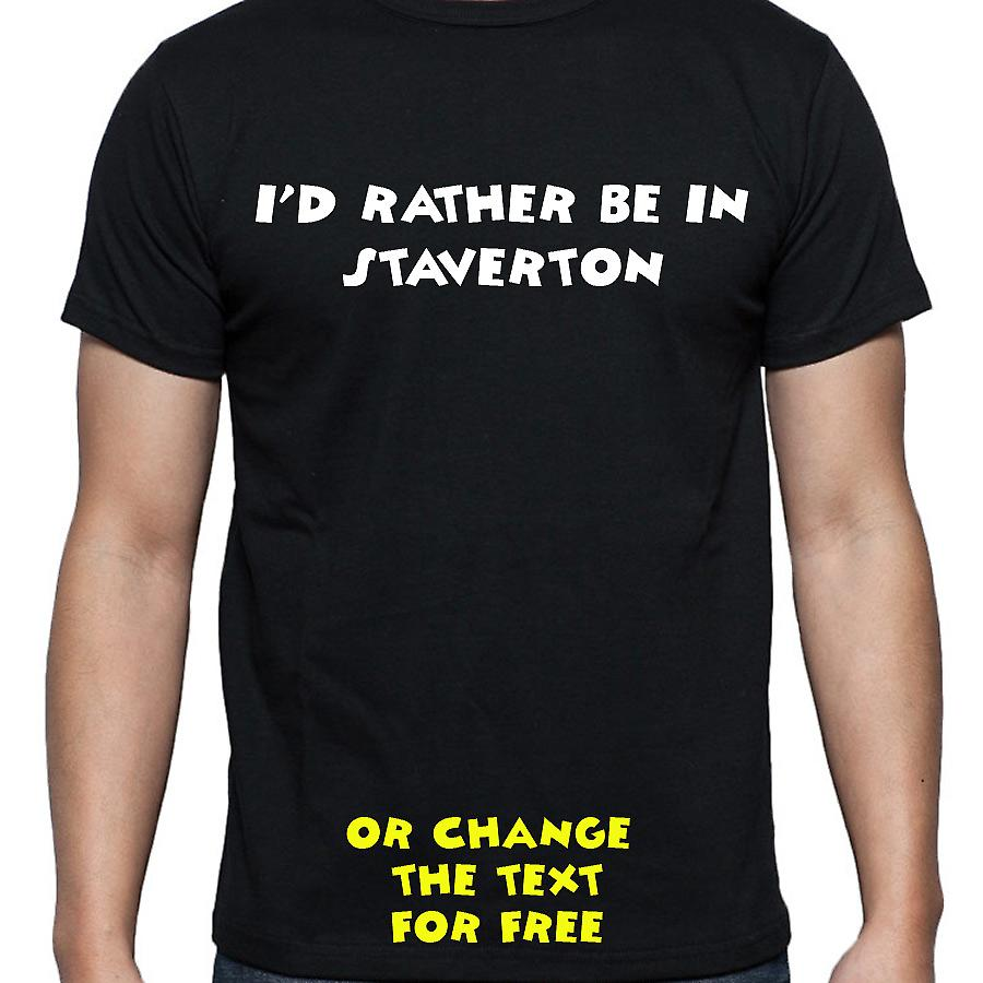 I'd Rather Be In Staverton Black Hand Printed T shirt