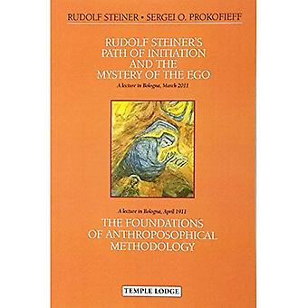 Rudolf Steiner's Path of Initiation and the Mystery of the EGO: and The Foundations of Anthroposophical Methodology