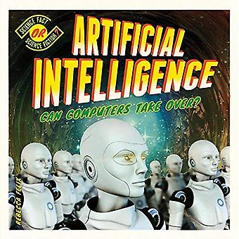 Artificial Intelligence: Can� Computers Take Over? (Science Fact or Science Fiction?)