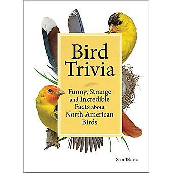 Bird Trivia: Funny, Strange� and Incredible Facts about� North American Birds