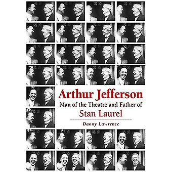 Arthur Jefferson: Man of the Theatre and Father of Stan Laurel
