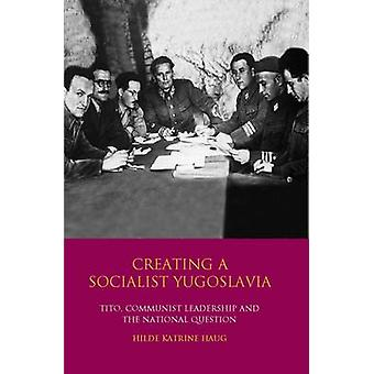 Creating a Socialist Yugoslavia by Hilde Katrine Haug