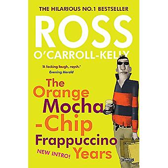 The Ross O'Carroll-Kelly - The Orange Mocha-Chip Frappuccino Years by