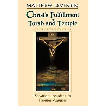 Christs Fulfillment of Torah and Temple Salvation according to Thomas Aquinas by Levering & Matthew