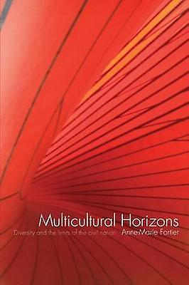 Multicultural Horizons  Diversity and the Limits of the Civil Nation by Forcravater & AnneMarie