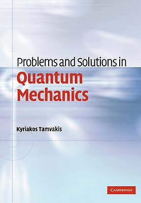 Problems and Solutions in Quantum Mechanics by Tamvakis & Kyriakos
