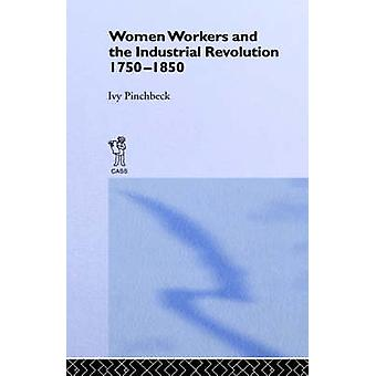 Women Workers in the Industrial Revolution by Pinchbeck & Ivy