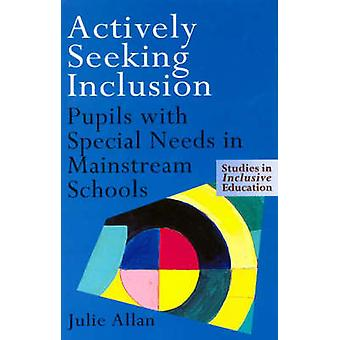 Actively Seeking Inclusion Pupils with Special Needs in Mainstream Schools by Allan Julie