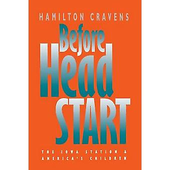 Before Head Start The Iowa Station and Americas Children by Cravens & Hamilton