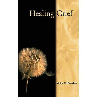 Healing Grief by Parachin & Victor M.
