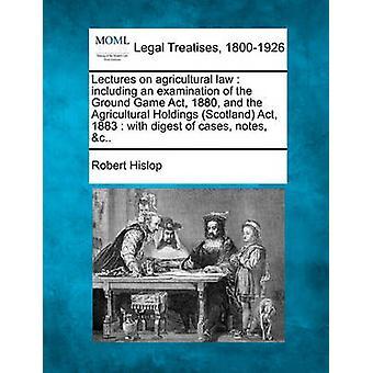 グラウンドゲーム法1880と農業ホールディングススコットランド1883法の審査を含む農業法についての講義ノート c..・ヒスロップ & ロバート