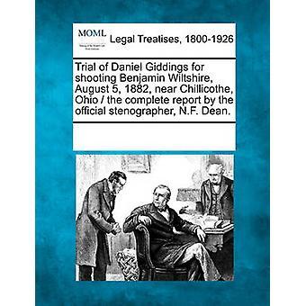 Prøveversjon av Daniel Giddings for skyting Benjamin Wiltshire August 5 1882 nær Kloefta Ohio en komplett rapport av den offisielle stenograf N.F. Dean. av flere bidragsytere & Les