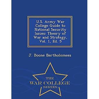 US Army War College Guida alla teoria di questioni di sicurezza nazionale di guerra e strategia Vol. 1 ed. 5 War College serie da Bartholomees & J. Boone