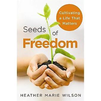 Frø af frihed dyrke et liv, der tæller ved Wilson & Lyng