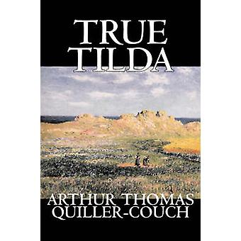True Tilda by Arthur Thomas QuillerCouch Fiction Cassics Fantasy Action  Adventure by QuillerCouch & Arthur Thomas