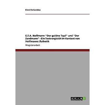 E.T.A. Hoffmanns Der goldne Topf und Der Sandmann. Ein Textvergleich im Kontext von Hoffmanns sthetik by Stefanidou & Eleni