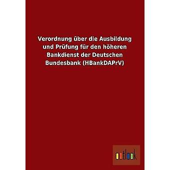 Verordnung ber die Ausbildung und Prfung fr den hheren Bankdienst der Deutschen Bundesbank HBankDAPrV av ohne Autor