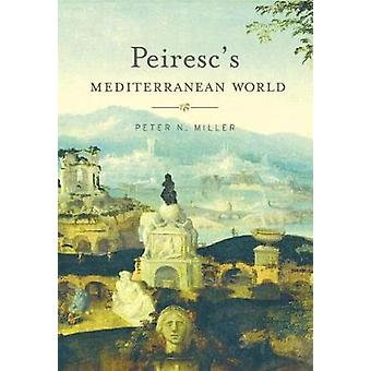 Peiresc's Mediterranean World by Peter N Miller - 9780674979710 Book