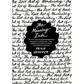 The Missing Ink - The Lost Art of Handwriting by Philip Hensher - 9780