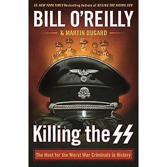 Killing the SS - The Hunt for the Worst War Criminals in History by Ki