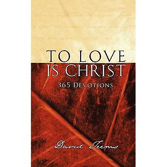 To Love Is Christ by David Teems - 9781404175624 Book