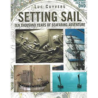 Setting Sail - Ten Thousand Years of Seafaring Adventure by Luc Cuyver