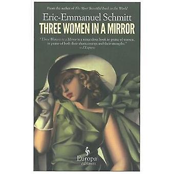 Three Women in a Mirror by Eric-Emmanuel Schmitt - 9781609451226 Book