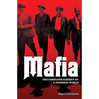 Mafia - The Complete History of a Criminal World by Nigel Cawthorne -