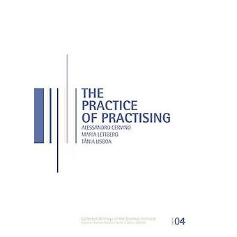 The Practice of Practising by Alessandro Cervino - Maria Lettberg - T