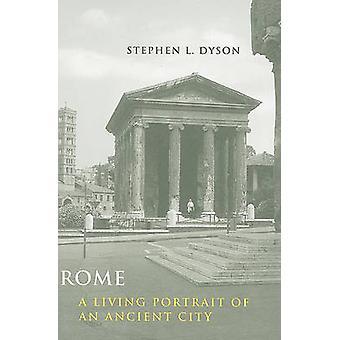 Rome - A Living Portrait of an Ancient City by Stephen L. Dyson - 9780