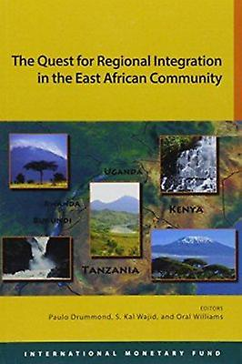 The Quest for Regional Integration in the East African Community by P