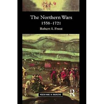 The Northern Wars  War State and Society in Northeastern Europe 1558  1721 by Frost & Robert I.