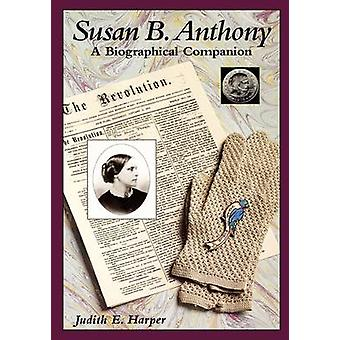 Susan B. Anthony A Biographical Companion by Harper & Judith E.