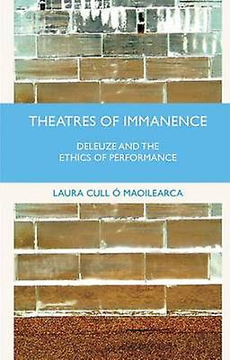 Theatres of Imhommeence Deleuze and the Ethics of Perforhommece by Cull Maoilearca & Laura