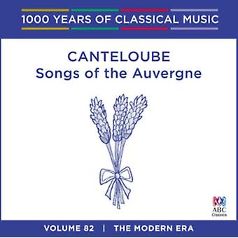 Canteloube - Songs Of The Auvergne: 1000 Years Of Classical Music Vol. 82 by Sara Macliver / Quee