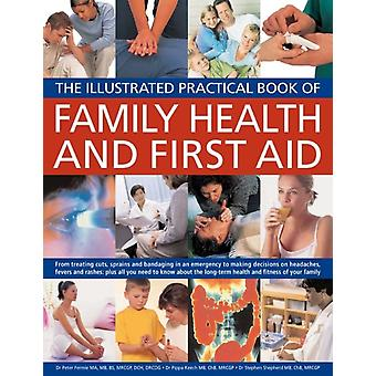 Family Health and First Aid: From Treating Cuts Sprains and Bandaging in an Emergency to Making Decisions on Headaches Fevers and Rashes: Plus All ... of Your Family (Illustrated Practical Book) (Paperback) by Fermie Peter Keech Pippa Shepherd Stephen